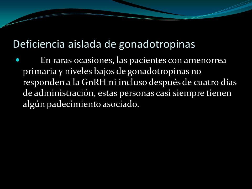 Deficiencia aislada de gonadotropinas En raras ocasiones, las pacientes con amenorrea primaria y niveles bajos de gonadotropinas no responden a la GnR