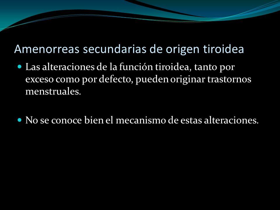 Amenorreas secundarias de origen tiroidea Las alteraciones de la función tiroidea, tanto por exceso como por defecto, pueden originar trastornos menst