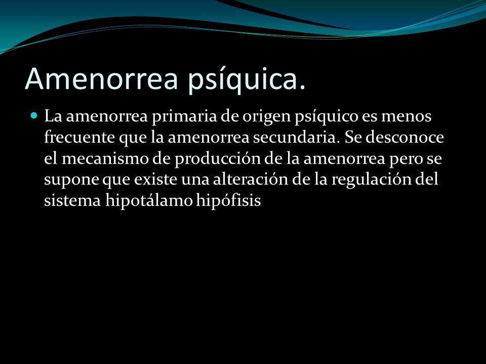 Amenorrea psíquica. La amenorrea primaria de origen psíquico es menos frecuente que la amenorrea secundaria. Se desconoce el mecanismo de producción d