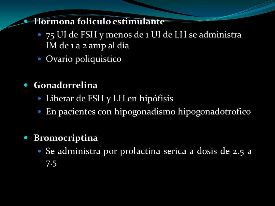 Hormona folículo estimulante 75 UI de FSH y menos de 1 UI de LH se administra IM de 1 a 2 amp al día Ovario poliquistico Gonadorrelina Liberar de FSH