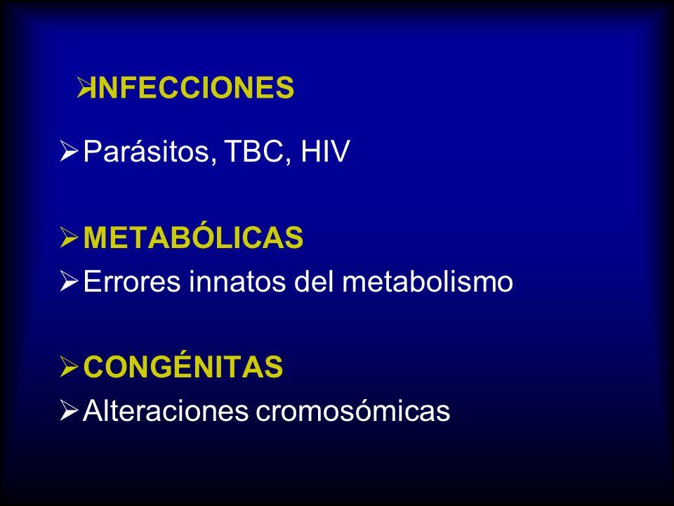 INFECCIONES Parásitos, TBC, HIV METABÓLICAS Errores innatos del metabolismo CONGÉNITAS Alteraciones cromosómicas