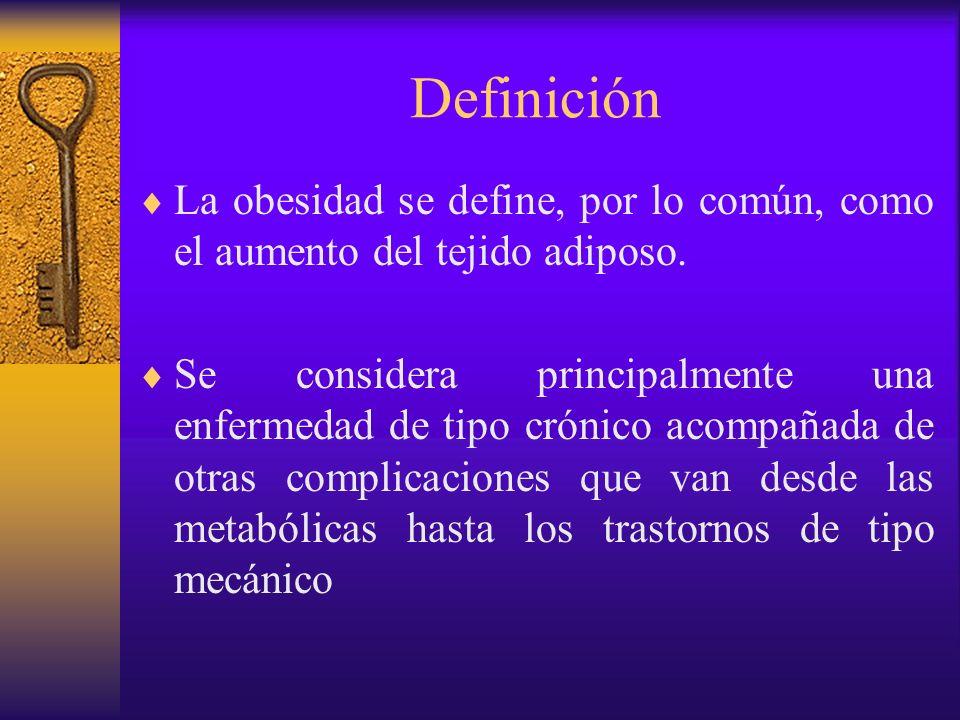 Definición La obesidad se define como una enfermedad crónica multifactorial compleja influida por factores genéticos, fisiológicos, metabólicos, celulares, moleculares, sociales y culturales, y que se caracteriza por el aumento del tejido adiposo.