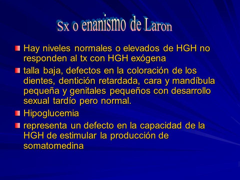 Hay niveles normales o elevados de HGH no responden al tx con HGH exógena talla baja, defectos en la coloración de los dientes, dentición retardada, c