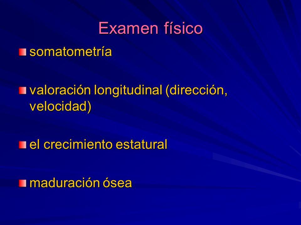 Examen físico somatometría valoración longitudinal (dirección, velocidad) el crecimiento estatural maduración ósea