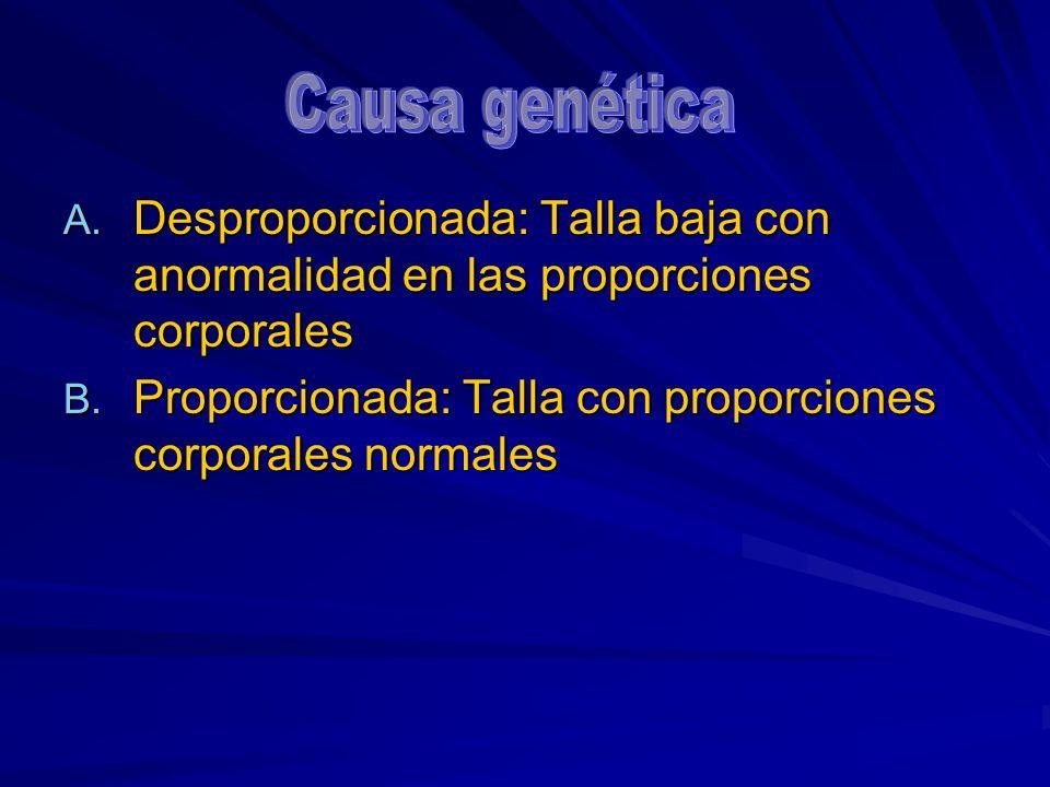 A. Desproporcionada: Talla baja con anormalidad en las proporciones corporales B. Proporcionada: Talla con proporciones corporales normales