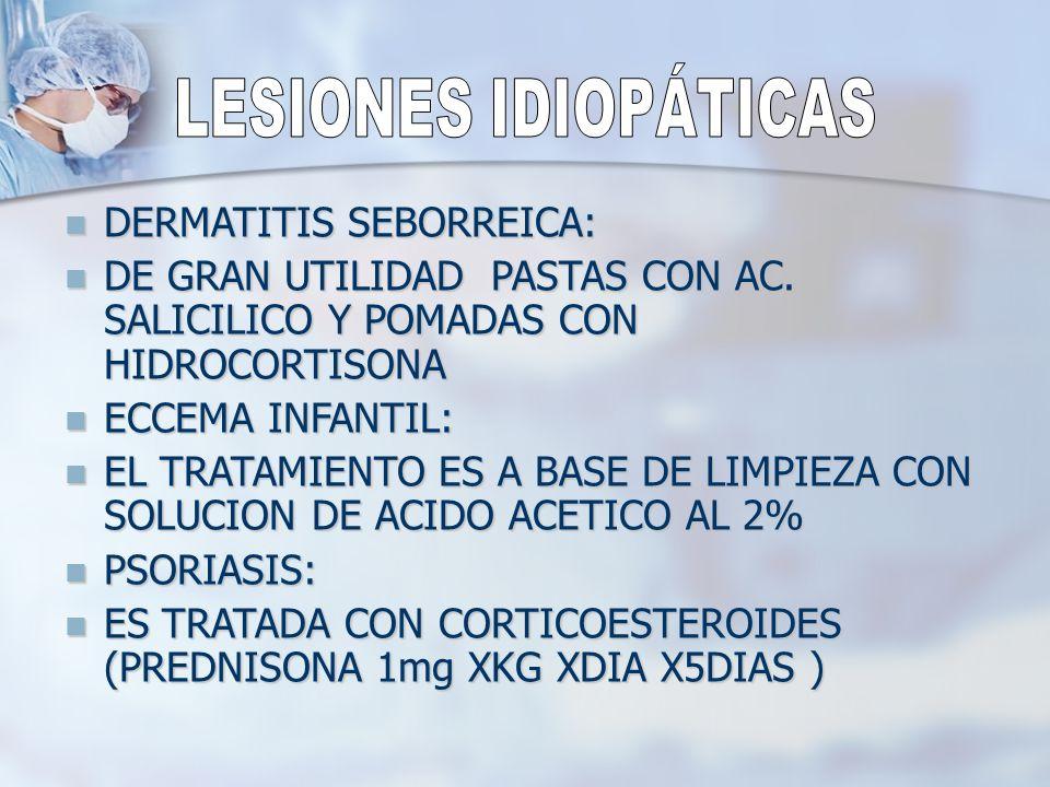 DERMATITIS SEBORREICA: DERMATITIS SEBORREICA: DE GRAN UTILIDAD PASTAS CON AC. SALICILICO Y POMADAS CON HIDROCORTISONA DE GRAN UTILIDAD PASTAS CON AC.