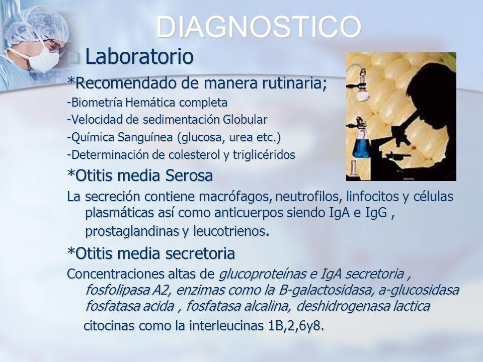 DIAGNOSTICO Laboratorio Laboratorio *Recomendado de manera rutinaria; -Biometría Hemática completa -Velocidad de sedimentación Globular -Química Sangu