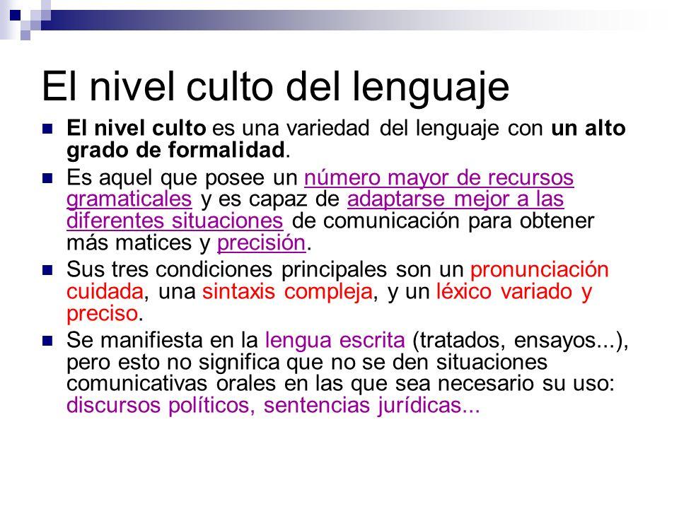 El nivel culto del lenguaje El nivel culto es una variedad del lenguaje con un alto grado de formalidad.