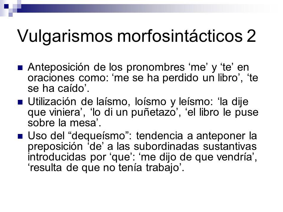 Vulgarismos morfosintácticos 2 Anteposición de los pronombres me y te en oraciones como: me se ha perdido un libro, te se ha caído.