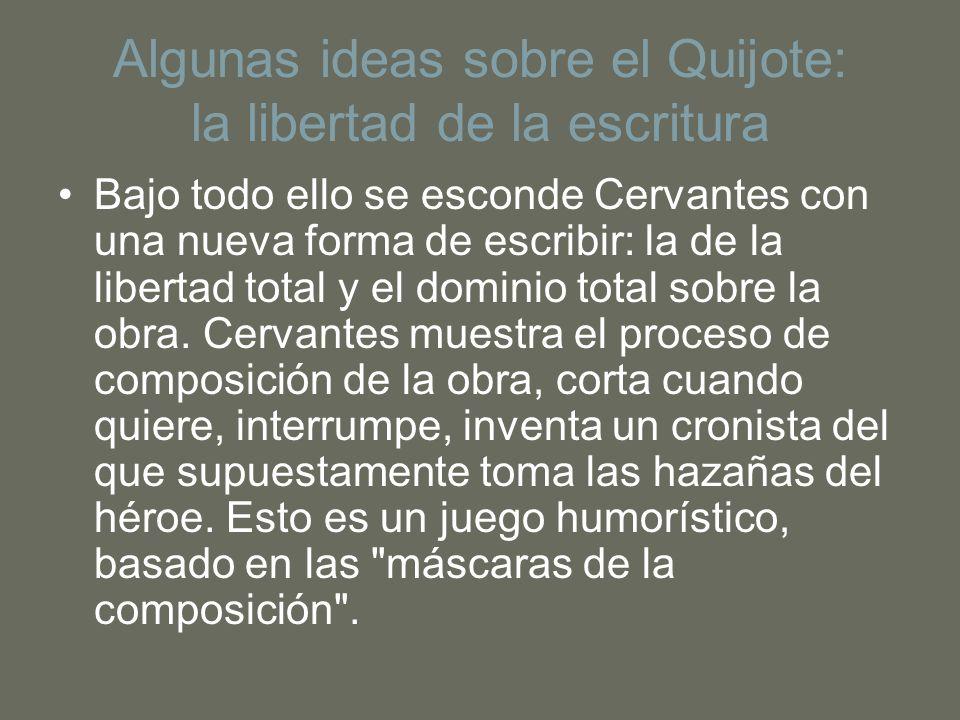 Algunas ideas sobre el Quijote: la libertad de la escritura Bajo todo ello se esconde Cervantes con una nueva forma de escribir: la de la libertad tot
