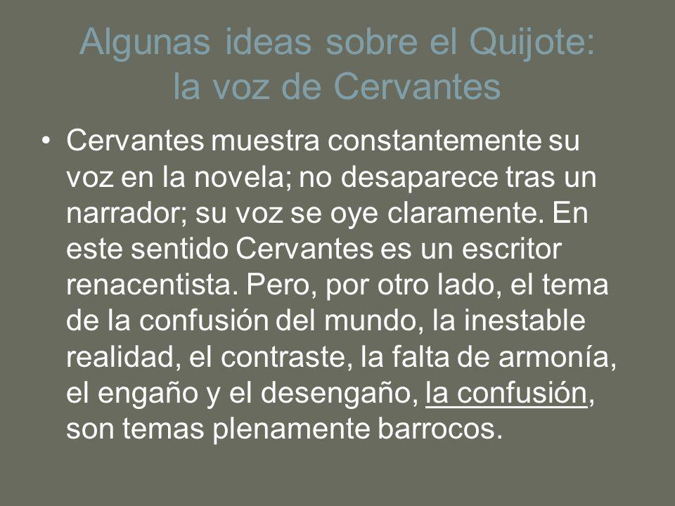 Algunas ideas sobre el Quijote: la voz de Cervantes Cervantes muestra constantemente su voz en la novela; no desaparece tras un narrador; su voz se oy