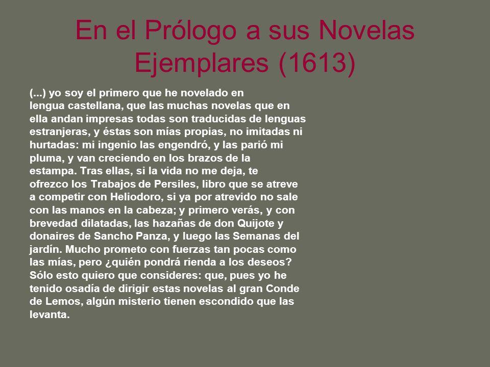 En el Prólogo a sus Novelas Ejemplares (1613) (...) yo soy el primero que he novelado en lengua castellana, que las muchas novelas que en ella andan i