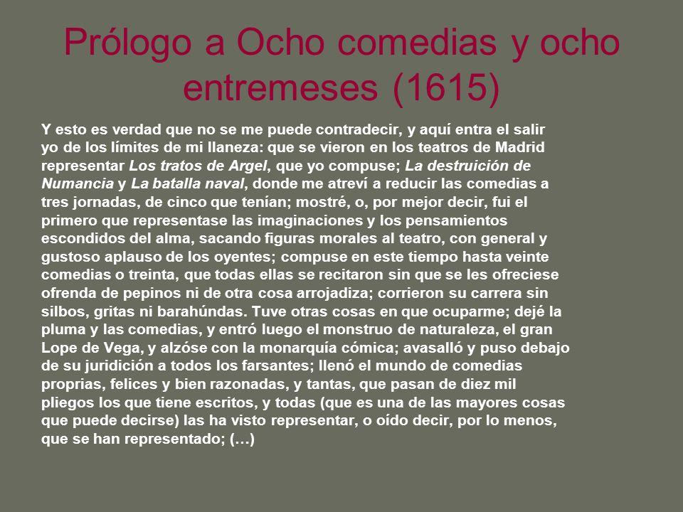 Prólogo a Ocho comedias y ocho entremeses (1615) Y esto es verdad que no se me puede contradecir, y aquí entra el salir yo de los límites de mi llanez