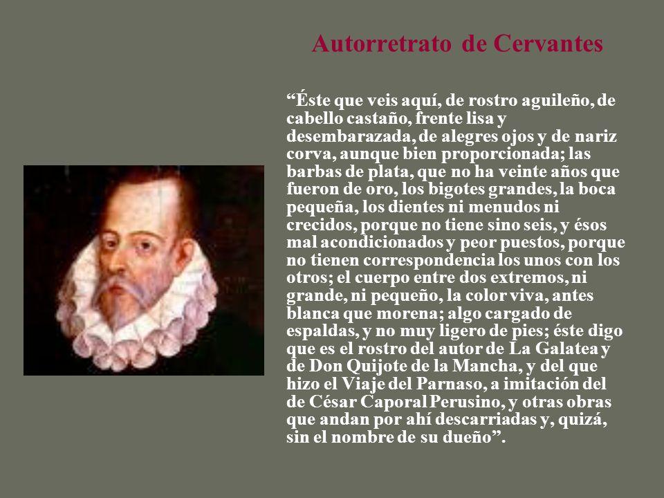 Autorretrato de Cervantes Éste que veis aquí, de rostro aguileño, de cabello castaño, frente lisa y desembarazada, de alegres ojos y de nariz corva, a