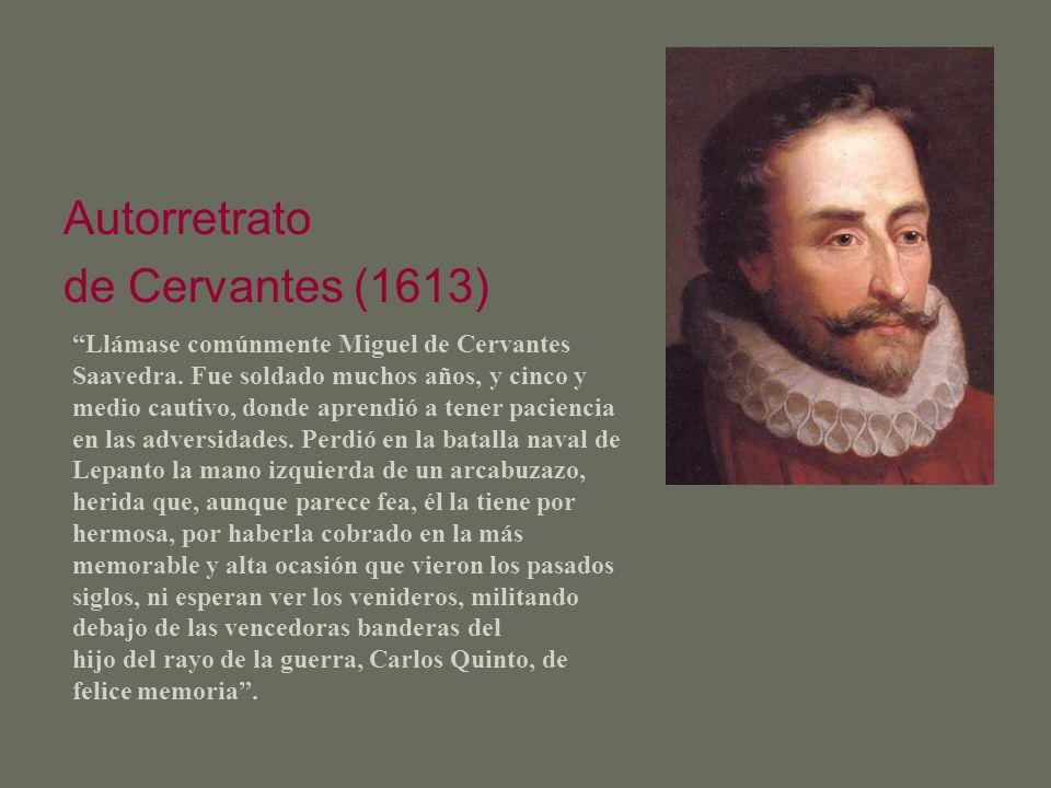 Llámase comúnmente Miguel de Cervantes Saavedra. Fue soldado muchos años, y cinco y medio cautivo, donde aprendió a tener paciencia en las adversidade