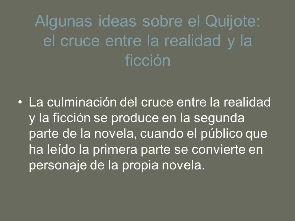 Algunas ideas sobre el Quijote: el cruce entre la realidad y la ficción La culminación del cruce entre la realidad y la ficción se produce en la segun