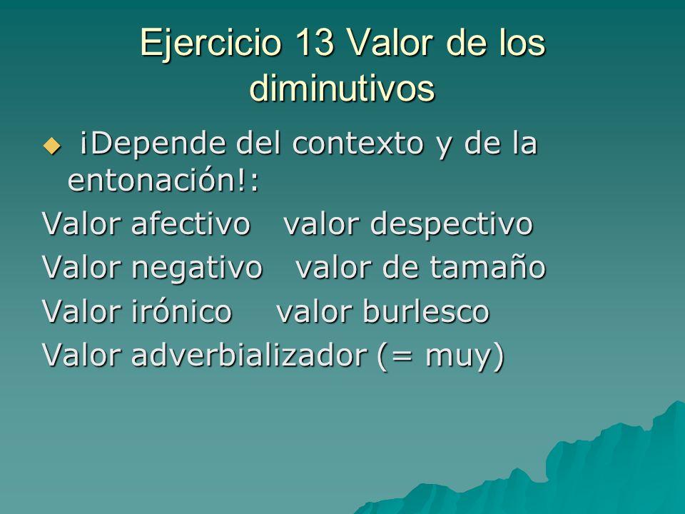 Ejercicio 13 Valor de los diminutivos ¡Depende del contexto y de la entonación!: ¡Depende del contexto y de la entonación!: Valor afectivo valor despe