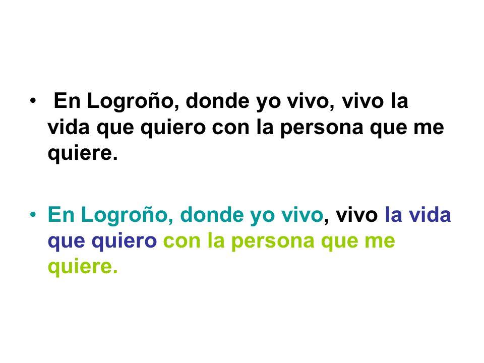 En Logroño, donde yo vivo, vivo la vida que quiero con la persona que me quiere.