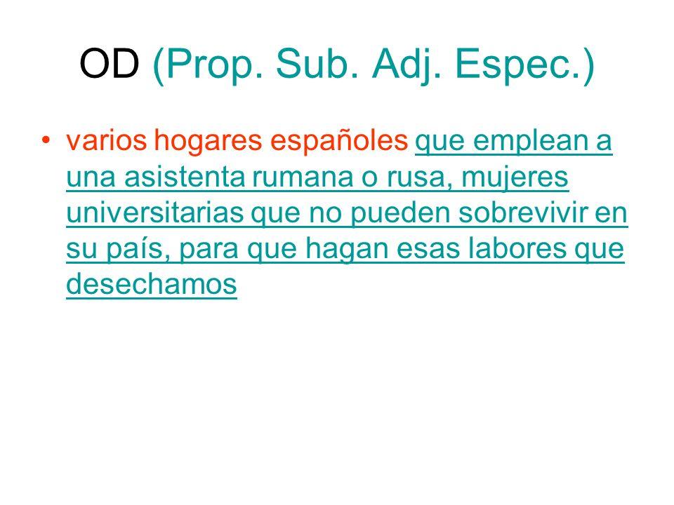 OD (Prop. Sub. Adj. Espec.) varios hogares españoles que emplean a una asistenta rumana o rusa, mujeres universitarias que no pueden sobrevivir en su