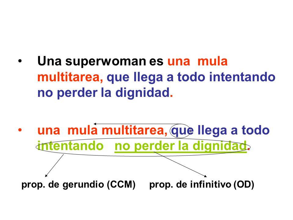Una superwoman es una mula multitarea, que llega a todo intentando no perder la dignidad. una mula multitarea, que llega a todo intentando no perder l