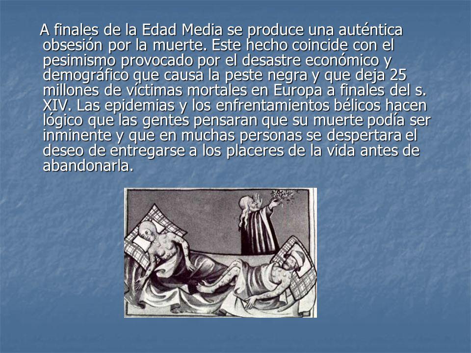 A finales de la Edad Media se produce una auténtica obsesión por la muerte. Este hecho coincide con el pesimismo provocado por el desastre económico y