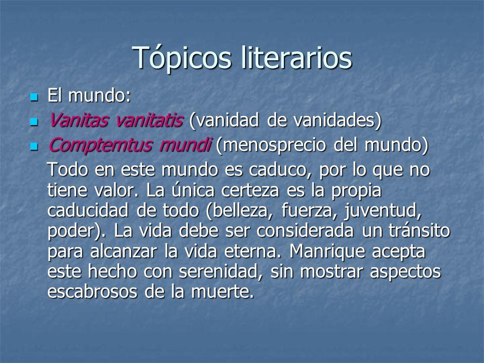 Tópicos literarios El mundo: El mundo: Vanitas vanitatis (vanidad de vanidades) Vanitas vanitatis (vanidad de vanidades) Comptemtus mundi (menosprecio