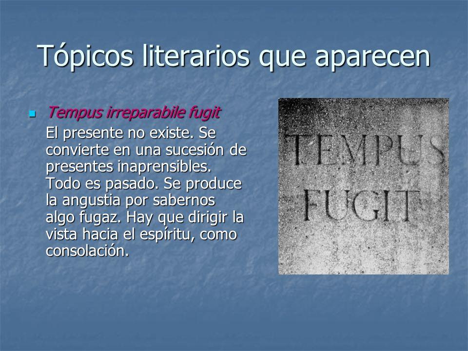 Tópicos literarios que aparecen Tempus irreparabile fugit Tempus irreparabile fugit El presente no existe. Se convierte en una sucesión de presentes i