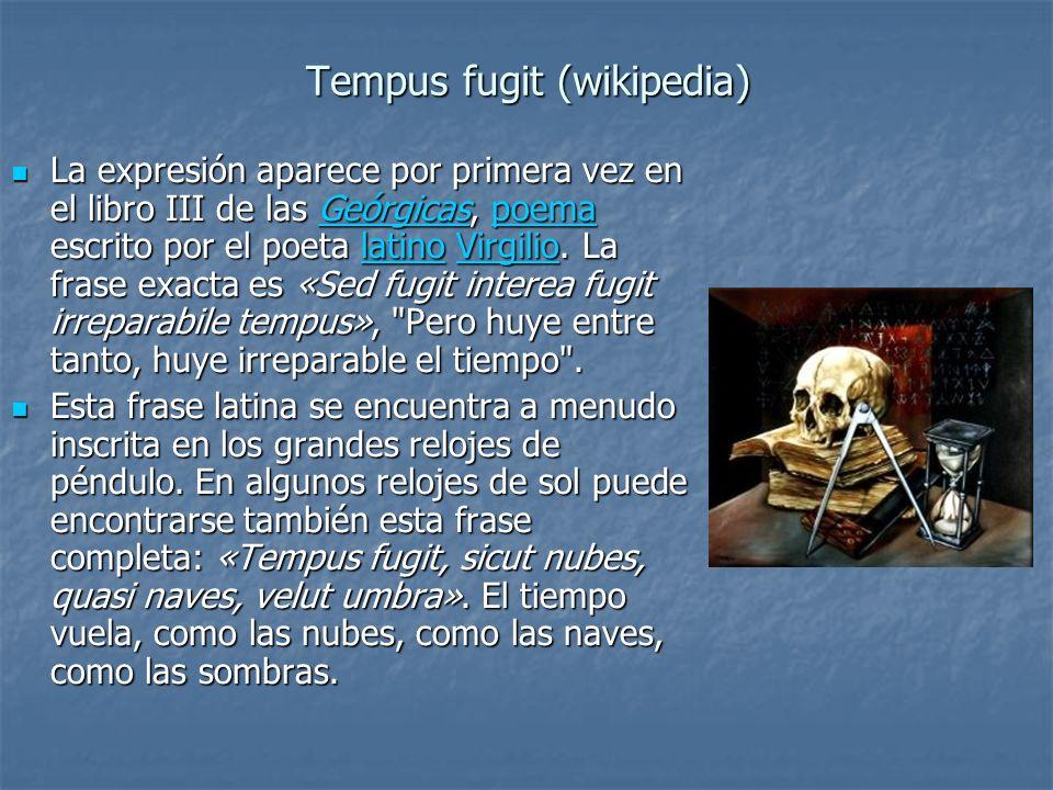 Tempus fugit (wikipedia) La expresión aparece por primera vez en el libro III de las Geórgicas, poema escrito por el poeta latino Virgilio. La frase e