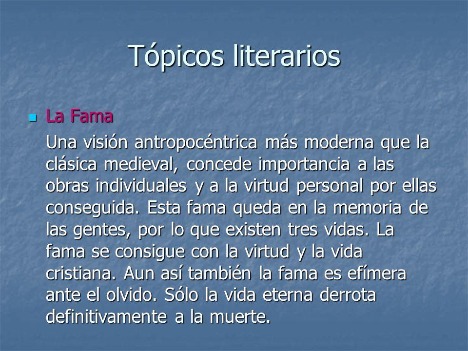 Tópicos literarios La Fama La Fama Una visión antropocéntrica más moderna que la clásica medieval, concede importancia a las obras individuales y a la