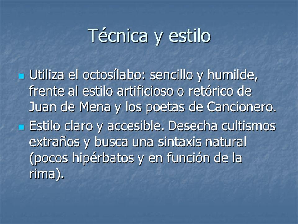 Técnica y estilo Utiliza el octosílabo: sencillo y humilde, frente al estilo artificioso o retórico de Juan de Mena y los poetas de Cancionero. Utiliz