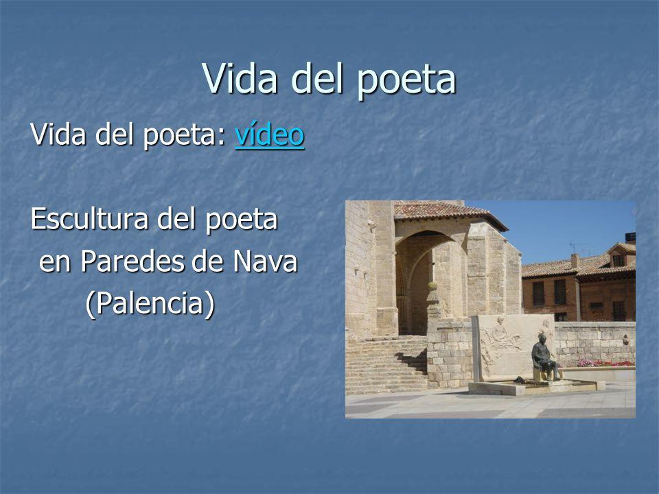 Vida del poeta Vida del poeta: vídeo vídeo Escultura del poeta en Paredes de Nava en Paredes de Nava (Palencia) (Palencia)