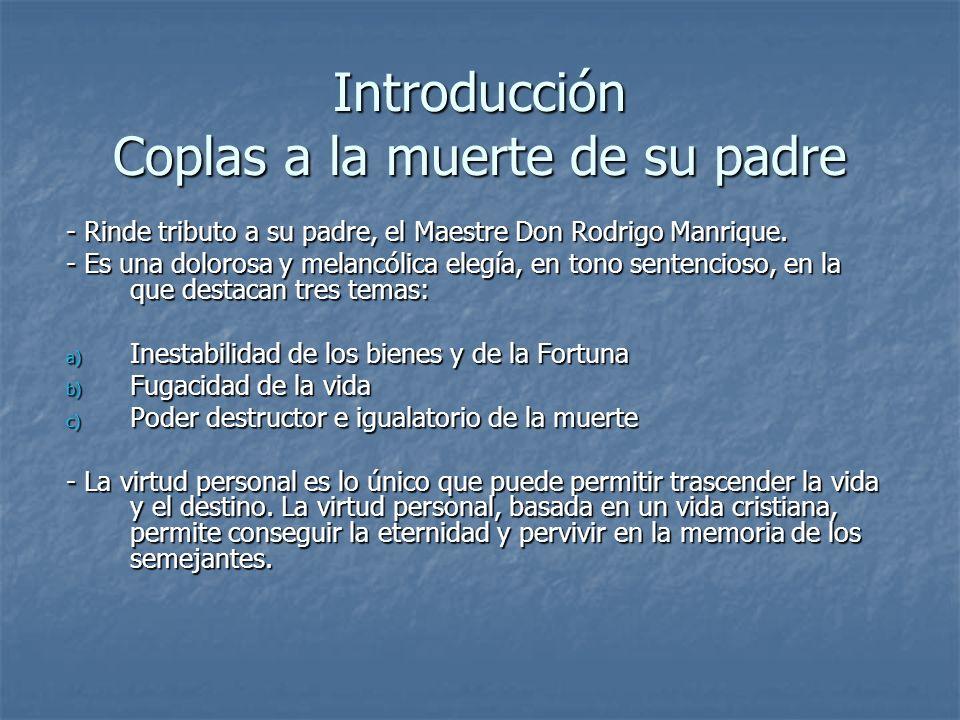 Introducción Coplas a la muerte de su padre - Rinde tributo a su padre, el Maestre Don Rodrigo Manrique. - Es una dolorosa y melancólica elegía, en to