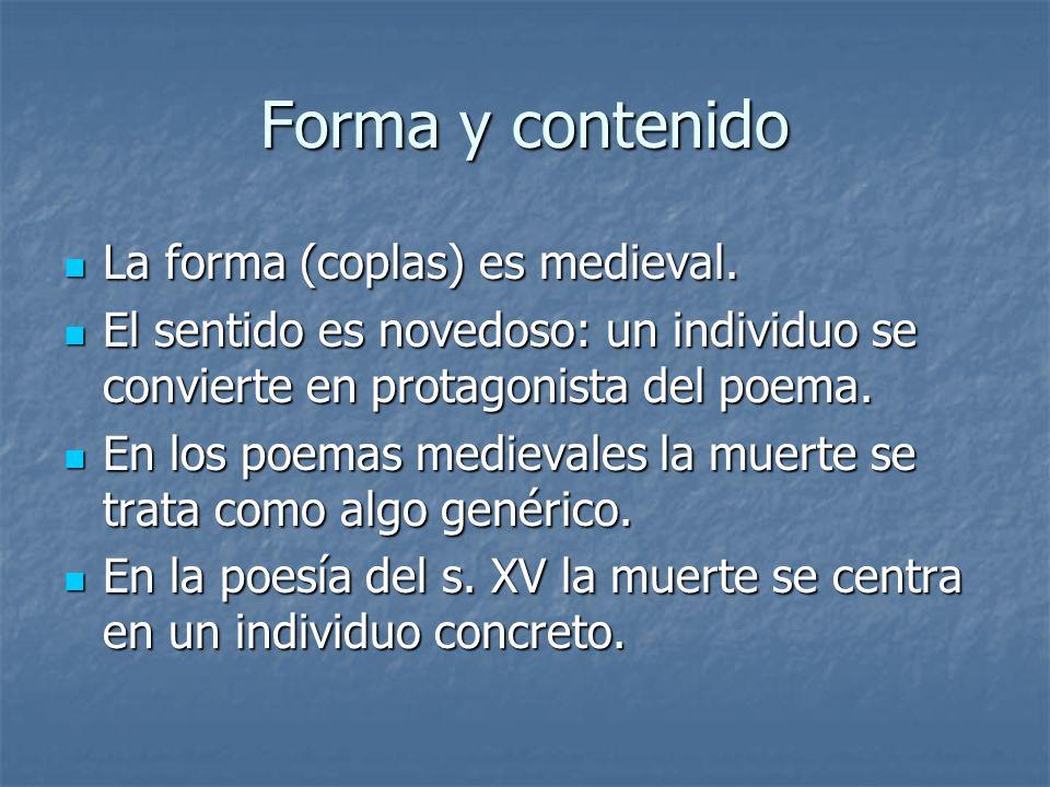 Forma y contenido La forma (coplas) es medieval. La forma (coplas) es medieval. El sentido es novedoso: un individuo se convierte en protagonista del