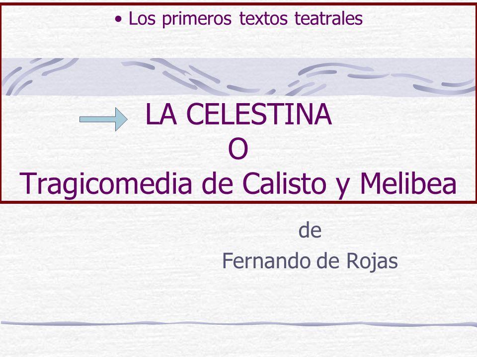 Los primeros textos teatrales LA CELESTINA O Tragicomedia de Calisto y Melibea de Fernando de Rojas