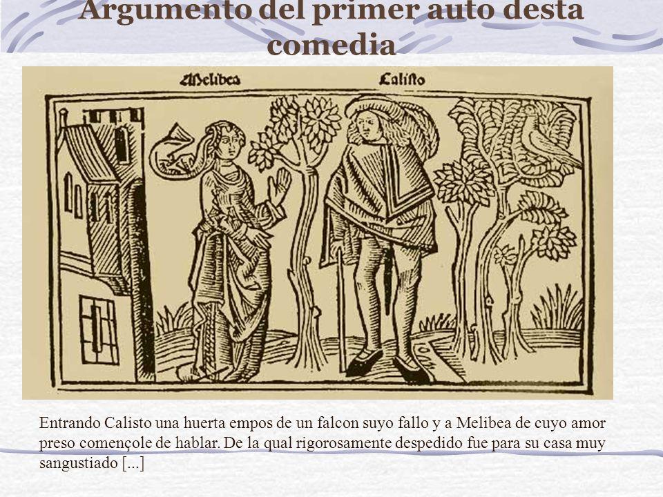 Argumento del primer auto desta comedia Entrando Calisto una huerta empos de un falcon suyo fallo y a Melibea de cuyo amor preso començole de hablar.