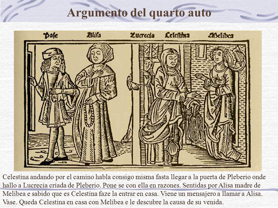 Argumento del quarto auto Celestina andando por el camino habla consigo misma fasta llegar a la puerta de Pleberio onde hallo a Lucrecia criada de Pleberio.