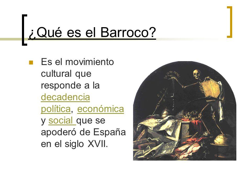¿Qué es el Barroco? Es el movimiento cultural que responde a la decadencia política, económica y social que se apoderó de España en el siglo XVII. dec