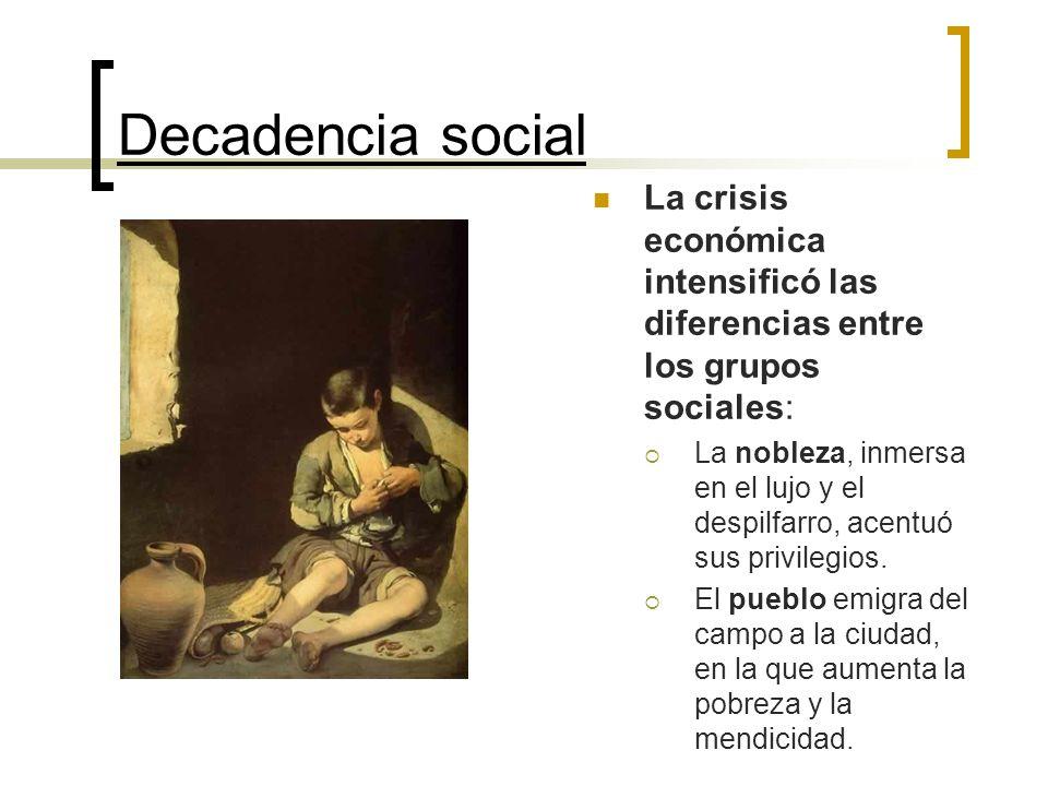 Decadencia social La crisis económica intensificó las diferencias entre los grupos sociales: La nobleza, inmersa en el lujo y el despilfarro, acentuó