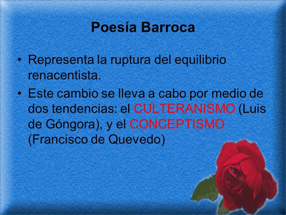 Poesía Barroca Representa la ruptura del equilibrio renacentista. Este cambio se lleva a cabo por medio de dos tendencias: el CULTERANISMO (Luis de Gó