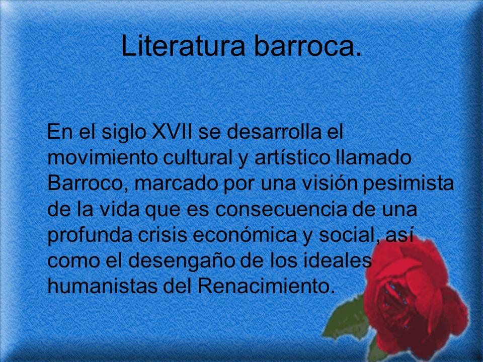 Literatura barroca. En el siglo XVII se desarrolla el movimiento cultural y artístico llamado Barroco, marcado por una visión pesimista de la vida que
