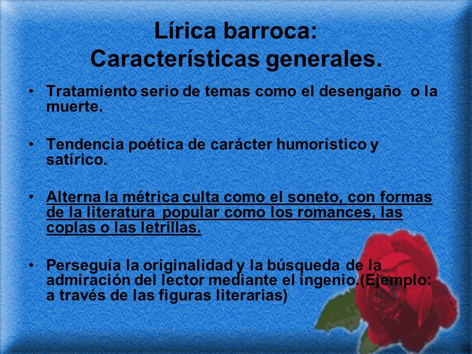 Lírica barroca: Características generales. Tratamiento serio de temas como el desengaño o la muerte. Tendencia poética de carácter humorístico y satír