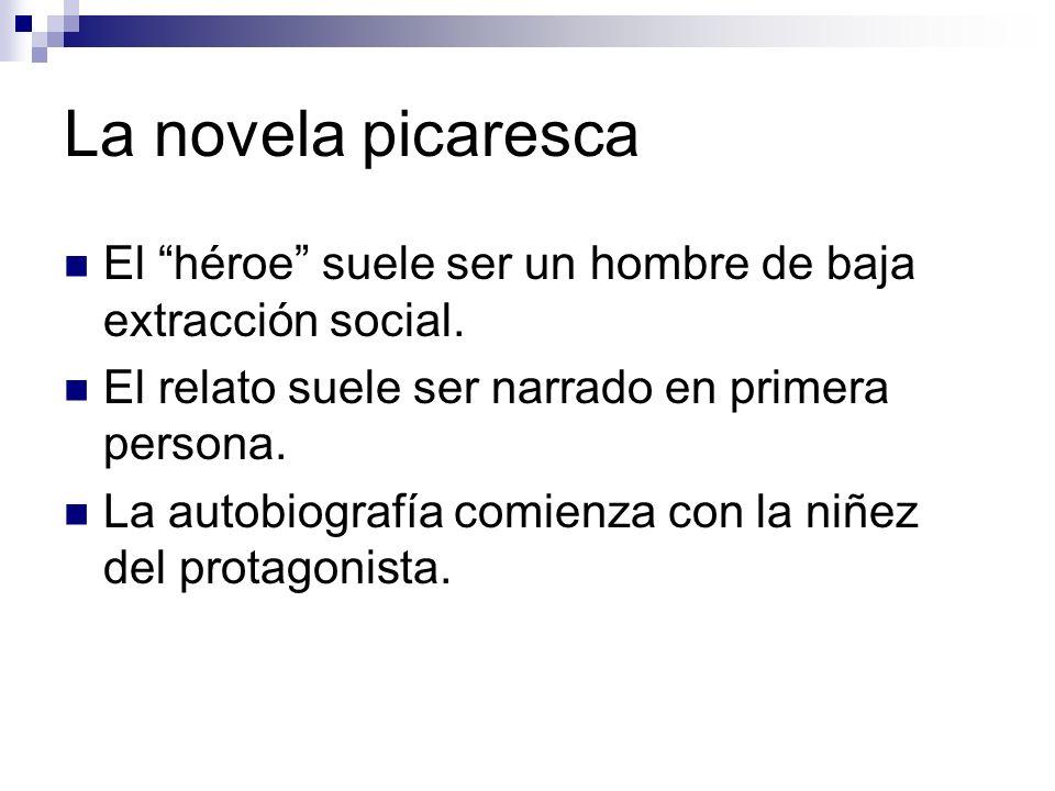 La novela picaresca El héroe suele ser un hombre de baja extracción social. El relato suele ser narrado en primera persona. La autobiografía comienza