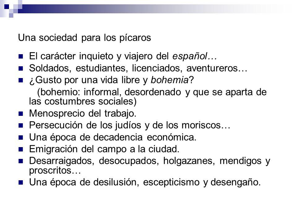 Una sociedad para los pícaros El carácter inquieto y viajero del español… Soldados, estudiantes, licenciados, aventureros… ¿Gusto por una vida libre y bohemia.
