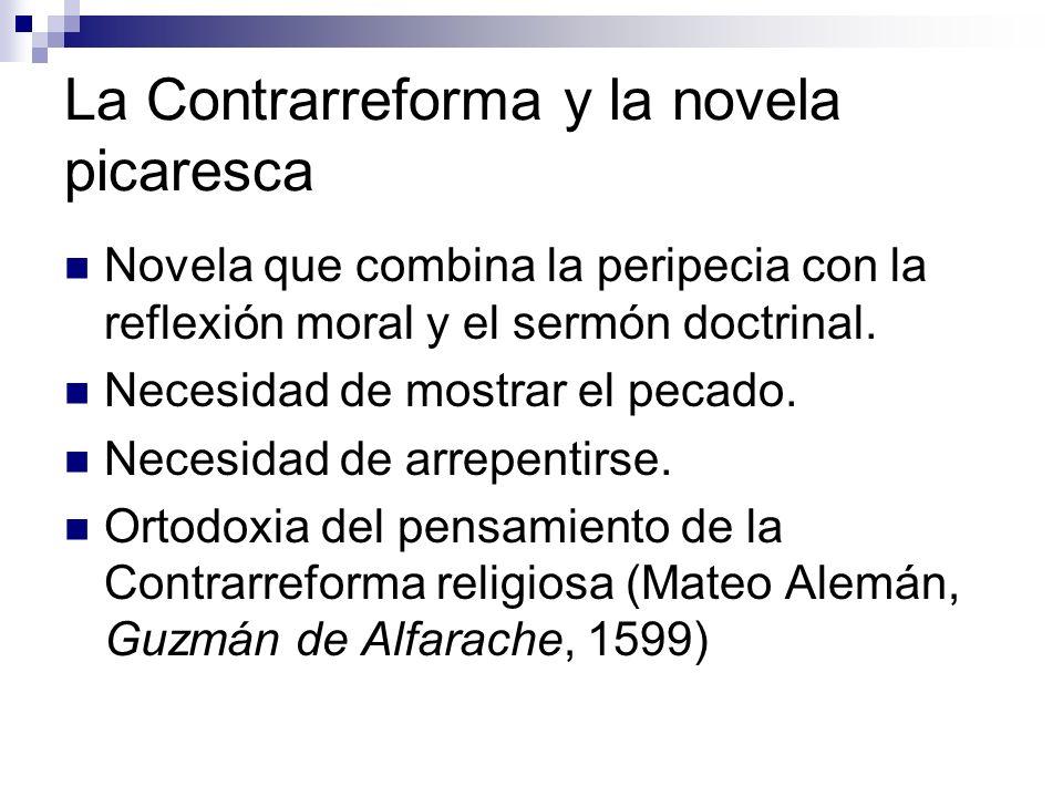 La Contrarreforma y la novela picaresca Novela que combina la peripecia con la reflexión moral y el sermón doctrinal. Necesidad de mostrar el pecado.