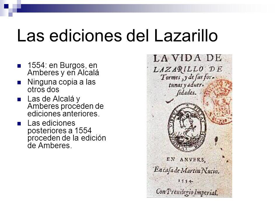 Las ediciones del Lazarillo 1554: en Burgos, en Amberes y en Alcalá Ninguna copia a las otros dos Las de Alcalá y Amberes proceden de ediciones anteri