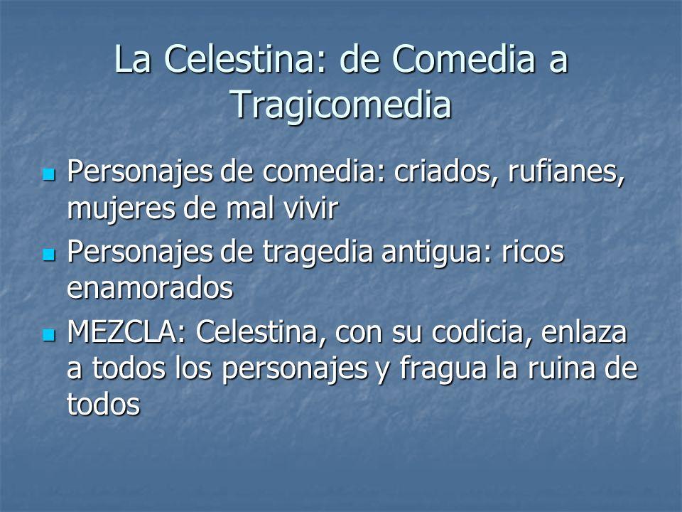 La Celestina: de Comedia a Tragicomedia Personajes de comedia: criados, rufianes, mujeres de mal vivir Personajes de comedia: criados, rufianes, mujer
