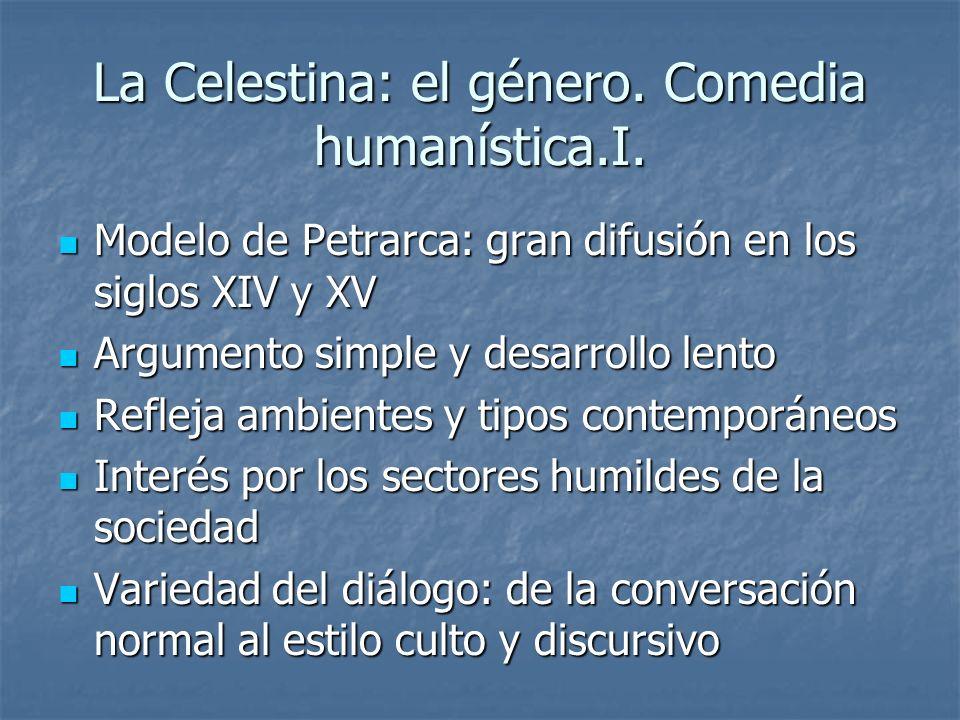 La Celestina: el género. Comedia humanística.I. Modelo de Petrarca: gran difusión en los siglos XIV y XV Modelo de Petrarca: gran difusión en los sigl