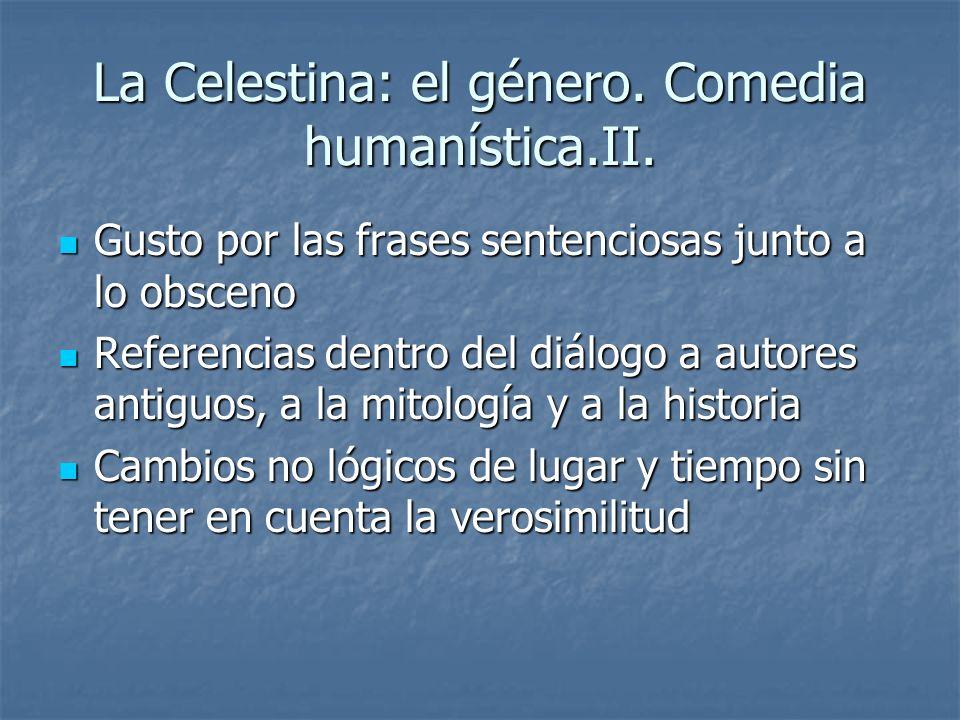 La Celestina: el género. Comedia humanística.II. Gusto por las frases sentenciosas junto a lo obsceno Gusto por las frases sentenciosas junto a lo obs