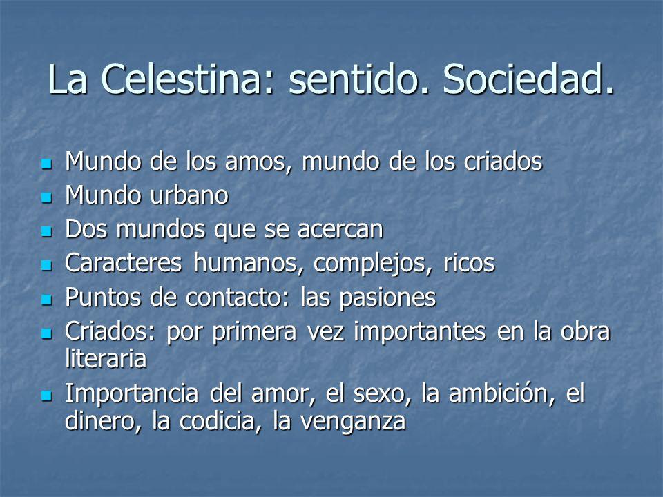 La Celestina: sentido. Sociedad. Mundo de los amos, mundo de los criados Mundo de los amos, mundo de los criados Mundo urbano Mundo urbano Dos mundos