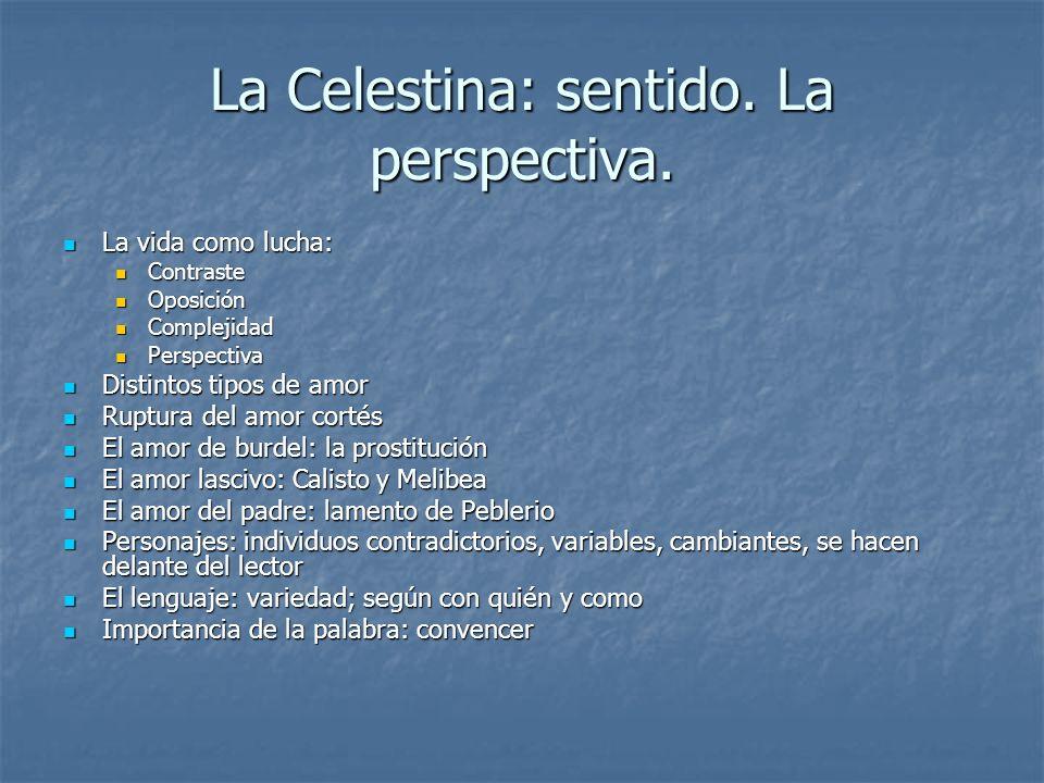 La Celestina: sentido. La perspectiva. La vida como lucha: La vida como lucha: Contraste Contraste Oposición Oposición Complejidad Complejidad Perspec